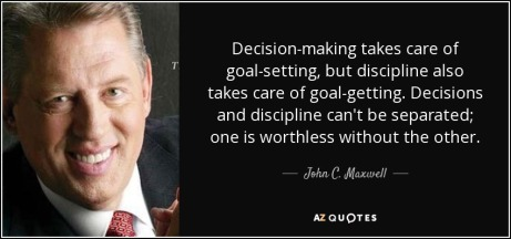 quote-decision-making-takes-care-of-goal-setting-but-discipline-also-takes-care-of-goal-getting-john-c-maxwell-70-11-91