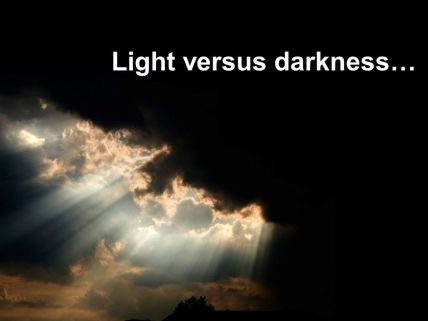 Light versus darkness…